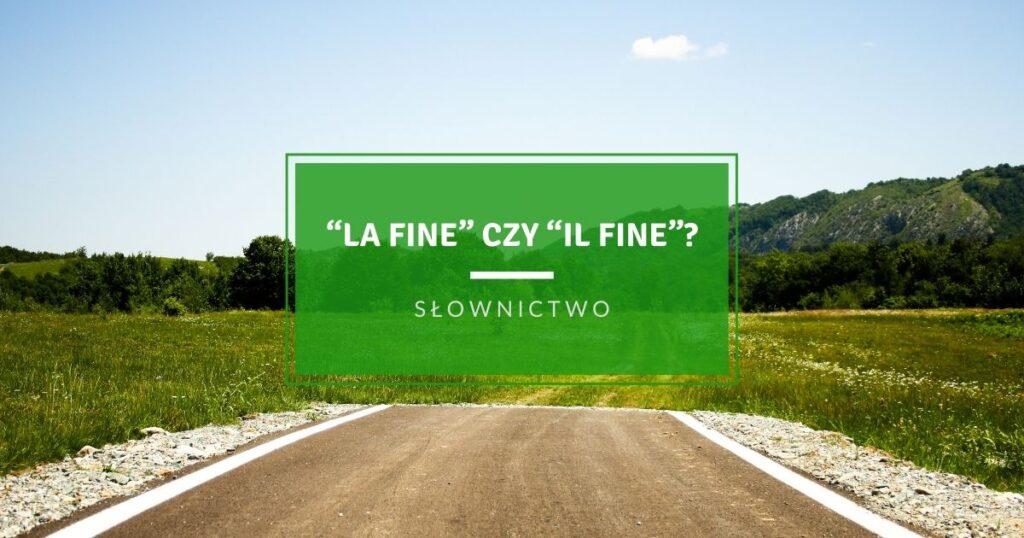 """""""La fine"""" czy """"il fine"""" Koniec"""