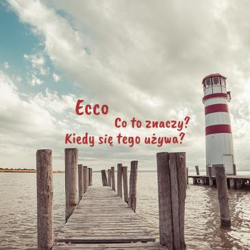 Ecco – co toznaczy? Kiedy się tego używa?
