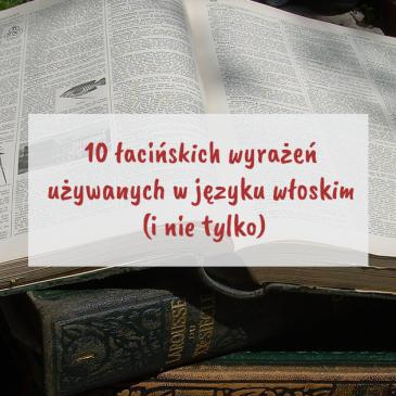 10 łacińskich wyrażeń używanych wjęzyku włoskim (inietylko)