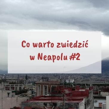 Co warto zwiedzić wNeapolu cz.2