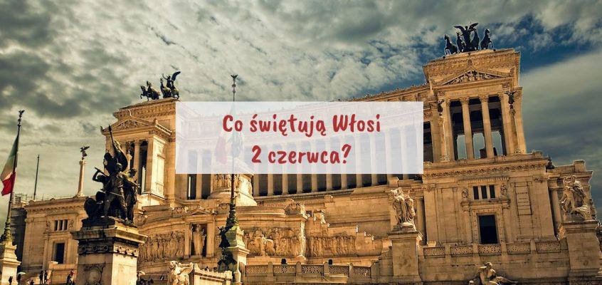 Co świętują Włosi 2 czerwca?