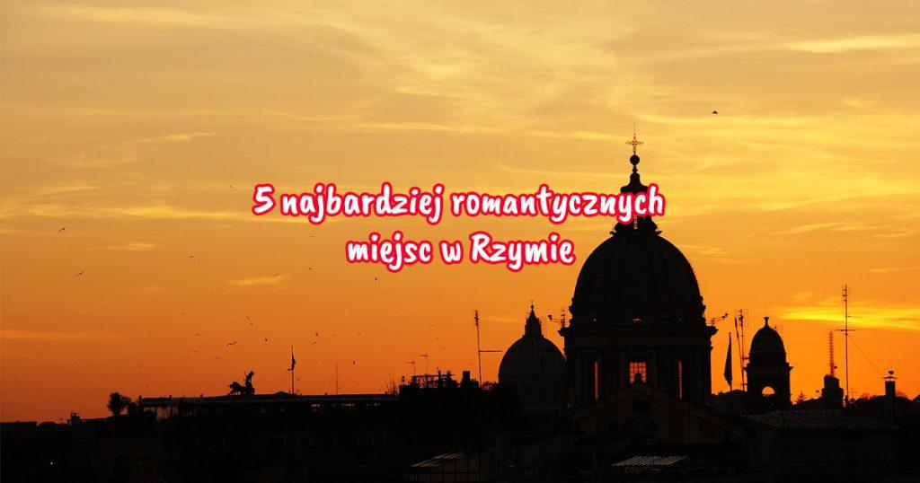 5 najbardziej romantycznych miejsc w Rzymie