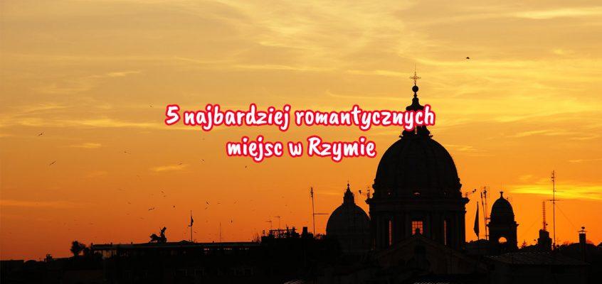 5 najbardziej romantycznych miejsc wRzymie