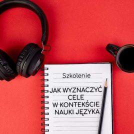 Webinar – Jak wyznaczać cele w kontekście nauki języka?