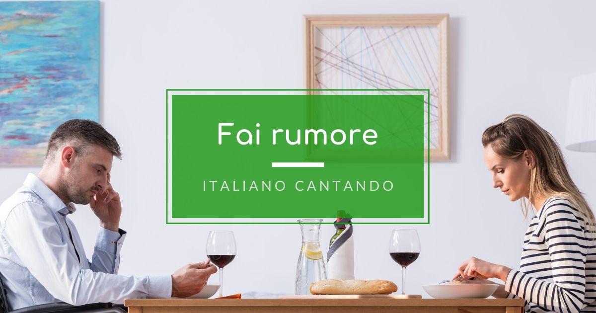 fai rumore italiano cantando