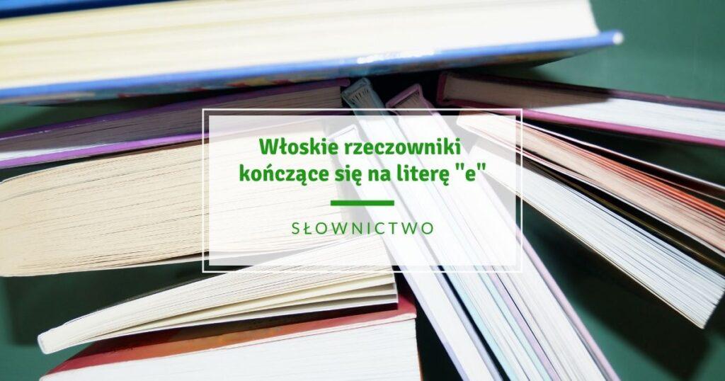 Włoskie rzeczowniki kończące się na literę -e, Słownictwo
