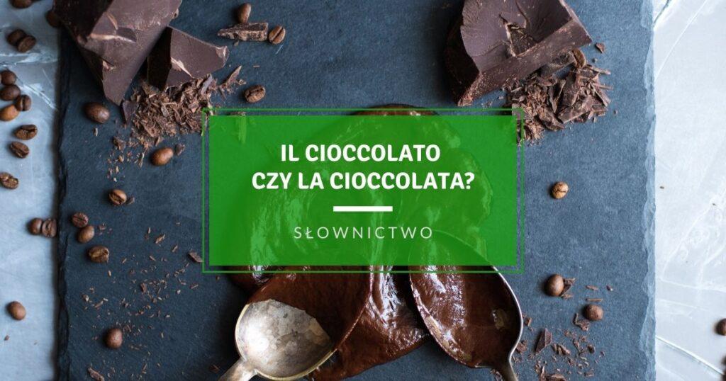 il cioccolato czy la cioccolata rodzaje czekolady